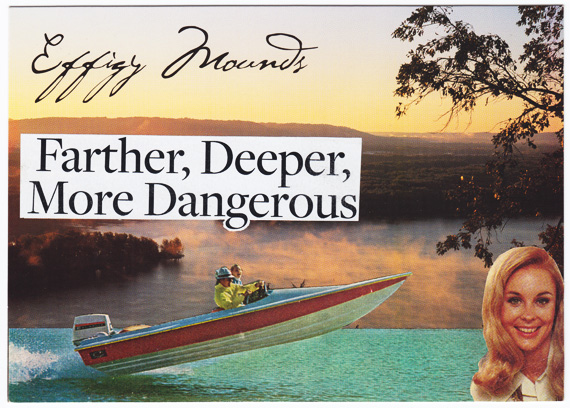 "Postcard collage of Effigy Mounds, Iowa -- Speedboat, woman, and text saying ""Farther, Deeper, and More Dangerous"""