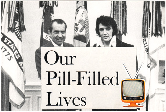 "Postcard collage: Elvis and Nixon, with the text ""Our Pill-Filled Lives"" and an old-style TV set."