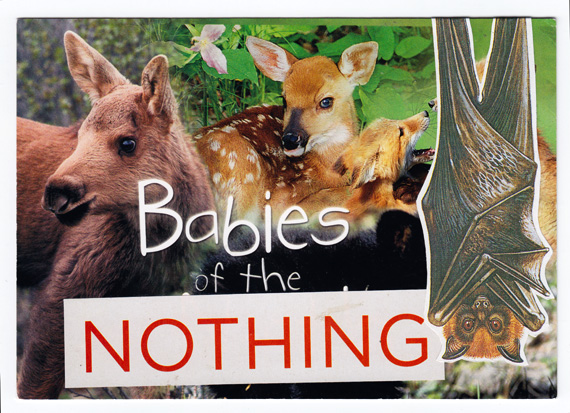 "Postcard collage: Baby animals and an upside-down bat. Text says ""Babies of the NOTHING""."