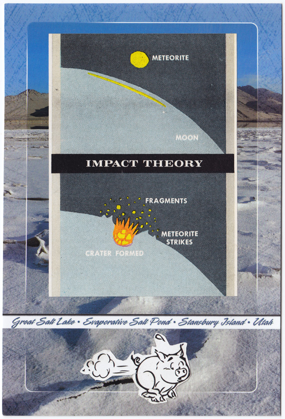 "Postcard collage: Diagram of meteorite impacting moon to create a crater. Beneath it is a sprinting pig. Behind it are salt flats. The text says ""IMPACT THEORY"""