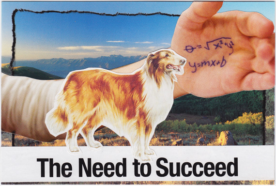"Postcard collage: A dog stands in front of a giant hand with mathematical equations written on it. Text reads ""The Need to Succeed""."