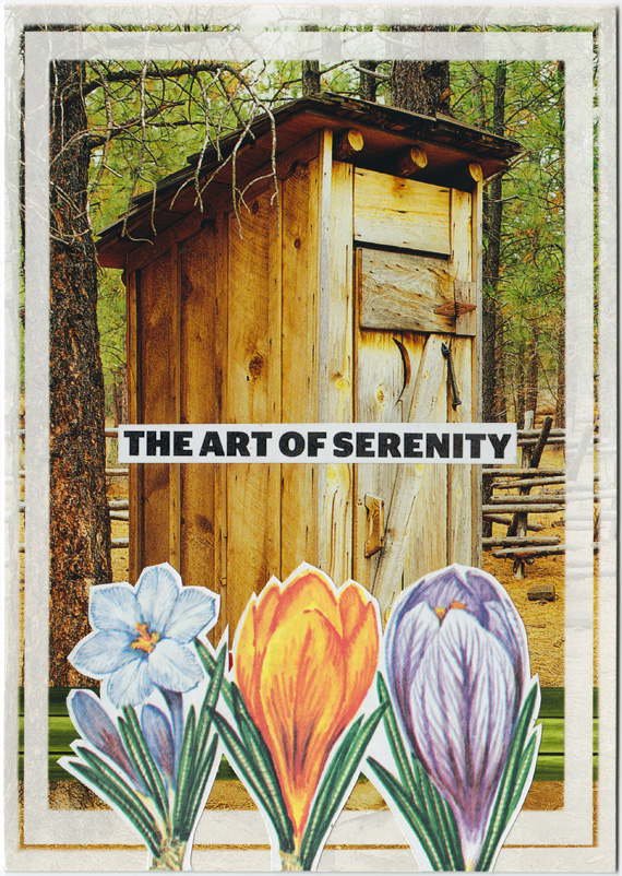 "Postcard collage showing budding flowers in front of an outhouse. Text reads ""the art of serenity""."