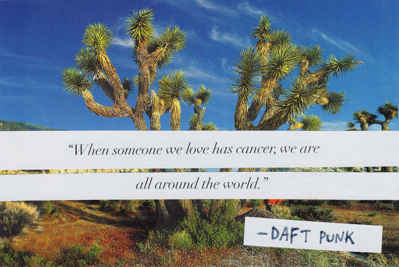 "postcard collage with made-up Daft Punk quote: ""When someone we love has cancer, we are all around the world."""