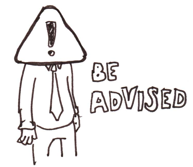"""Drawing of a man with an exclamation-point sign for a head, with text that says """"Be advised"""""""