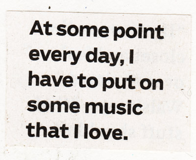 "Text: ""At some point every day, I have to put on some music that I love."""